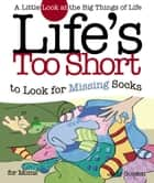 Life's too Short to Look for Missing Socks ebook by Judy Gordon