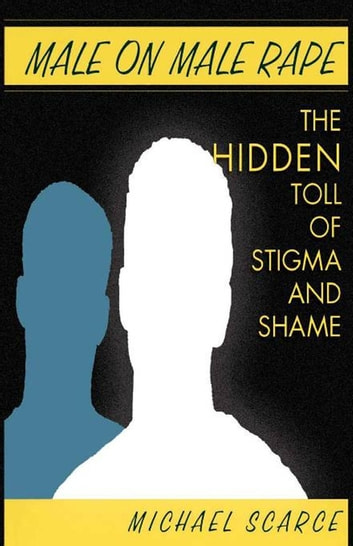 Male on Male Rape - The Hidden Toll of Stigma and Shame ebook by Michael Scarce