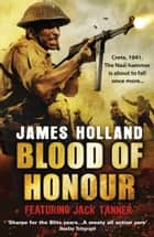 Blood of Honour - A Jack Tanner Adventure ebook by James Holland