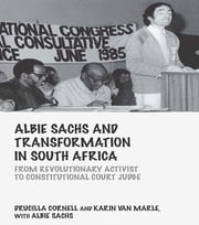 Albie Sachs and Transformation in South Africa - From Revolutionary Activist to Constitutional Court Judge ebook by Drucilla Cornell,Karin van Marle,Albie Sachs