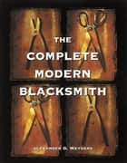 The Complete Modern Blacksmith ebook by Alexander Weygers