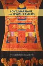 Love, Marriage, and Jewish Families ebook by Sylvia Barack Fishman
