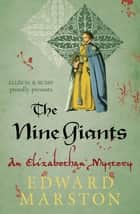 The Nine Giants - The dramatic Elizabethan whodunnit ebook by Edward Marston