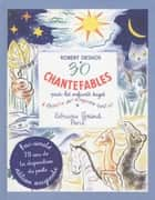 30 Chantefables pour les enfants sages ebook by Robert DESNOS, Olga KOWALEWSKY
