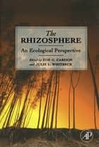 The Rhizosphere ebook by Zoe G. Cardon,Julie Lynn Whitbeck