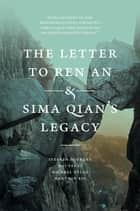 The Letter to Ren An and Sima Qian�s Legacy ebook by Stephen Durrant, Michael Nylan, Hans van van Ess,...