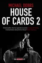 House of Cards 2 Scacco al re ebook by Michael Dobbs