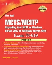 The Real MCTS/MCITP Exam 70-649 Prep Kit: Independent and Complete Self-Paced Solutions ebook by Posey, Brien