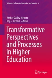 Transformative Perspectives and Processes in Higher Education ebook by Amber Dailey-Hebert,Kay S. Dennis
