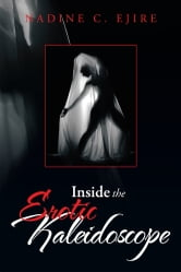 Inside the Erotic Kaleidoscope ebook by Nadine C. Ejire