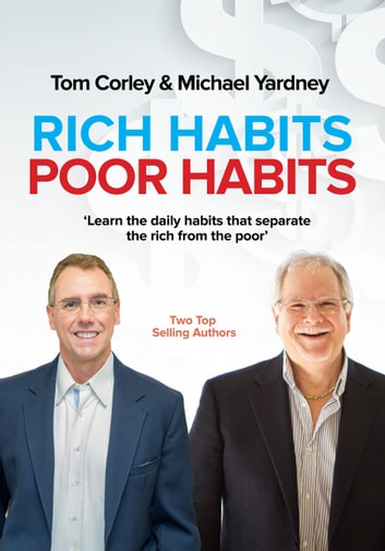 Rich Habits Poor Habits - Discover why the rich keep getting richer and how you can join their ranks ebook by Michael Yardney,Tom Corley