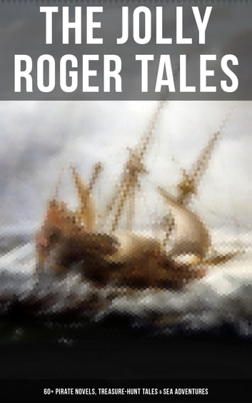 The Jolly Roger Tales: 60+ Pirate Novels, Treasure-Hunt Tales & Sea Adventures - Blackbeard, Captain Blood, Facing the Flag, Treasure Island, The Gold-Bug, Captain Singleton, Swords of Red Brotherhood, Under the Waves, The Ways of the Buccaneers... ebook by J. Allan Dunn,Charles Boardman Hawes,J. D. Jerrold Kelley,Alexandre Dumas,Jules Verne,Daniel Defoe,Charles Ellms,J. M. Barrie,R. M. Ballantyne,L. Frank Baum,Frederick Marryat,Richard Le Gallienne,Jack London,Arthur Conan Doyle,Robert Louis Stevenson,James Fenimore Cooper,Robert E. Howard,Sir Walter Scott,Edgar Allan Poe,John Esquemeling,Harry Collingwood,G. A. Henty,Joseph Lewis French,Captain Charles Johnson,F. Scott Fitzgerald,Charles Dickens,W. H. G. Kingston,Currey E. Hamilton,Stanley Lane-Poole,Ralph D. Paine,Harold MacGrath,Howard Pyle,William Hope Hodgson