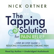 Tapping Solution for Pain Relief - A Step-by-Step Guide to Reducing and Eliminatinig Chronic Pain audiobook by Nick Ortner