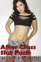 Slut's Education #1: After Class Slut Fuck ebook by M.J. Sexsmith