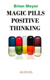 Magic Pills Positive Thinking ebook by Brian Meyer