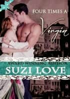 Four Times A Virgin (Irresistible Aristocrats Book 2) ebook by Suzi Love