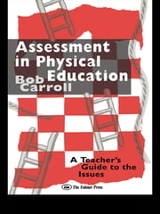 Assessment in Physical Education - A Teacher's Guide to the Issues ebook by Bob Carroll