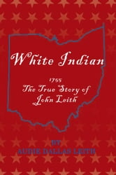 White Indian - 1755 The True Story of John Leith ebook by Audie Dallas Leith