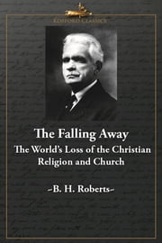 The Falling Away: The World's Loss of the Christian Religion and Church ebook by B. H. Roberts