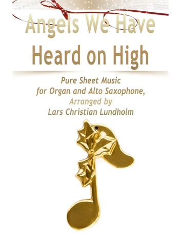 Angels We Have Heard on High Pure Sheet Music for Organ and Alto Saxophone, Arranged by Lars Christian Lundholm ebook by Lars Christian Lundholm