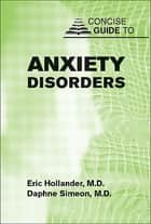 Concise Guide to Anxiety Disorders ebook by Eric Hollander,Daphne Simeon