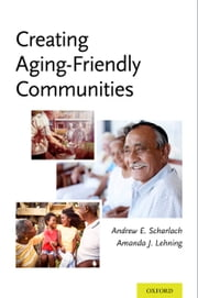 Creating Aging-Friendly Communities ebook by Andrew Scharlach,Amanda Lehning