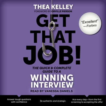 Get That Job! The Quick and Complete Guide to a Winning Interview audiobook by Thea Kelley