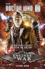 Doctor Who: Engines of War - A Novel ebook by George Mann