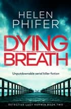 Dying Breath - Unputdownable serial killer fiction ebook by Helen Phifer
