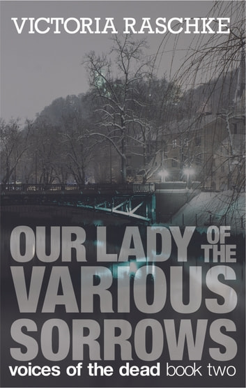 Our Lady of the Various Sorrows ebook by Victoria Raschke