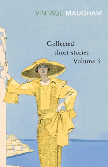 Collected Short Stories Volume 3 ebook by W Somerset Maugham