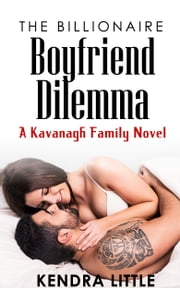 The Billionaire Boyfriend Dilemma - A Kavanagh Family Novel ebook by Kendra Little