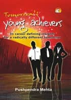 Tomorrow's Young Achievers - 31 career defining insights for a radically different tomorrow ebook by PUSHPENDRA MEHTA