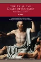The Trial and Death of Socrates (Barnes & Noble Library of Essential Reading) - Four Dialogues ebook by Plato, David Taffel, Prof. Benjamin Jowett