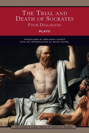 The Trial and Death of Socrates (Barnes & Noble Library of Essential Reading) - Four Dialogues ebook by Plato