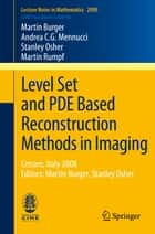 Level Set and PDE Based Reconstruction Methods in Imaging ebook by Martin Burger,Andrea C.G. Mennucci,Stanley Osher,Martin Rumpf