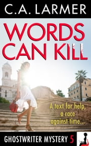 Words Can Kill (Ghostwriter Mystery 5) ebook by C.A. Larmer