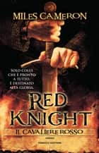 Red Knight. Il cavaliere rosso eBook by Miles Cameron, Adriano Angelini