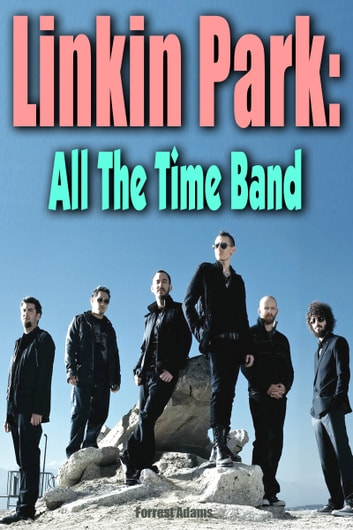 Linkin Park: All the Time Band ebook by Forrest Adams