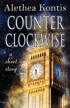Counterclockwise - A Short Story ebook by Alethea Kontis