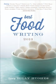 Best Food Writing 2013 ebook by Holly Hughes