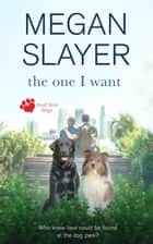 The One I Want ebook by Megan  Slayer