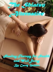 The Shiatsu Alternative, Healing Therapy for Health and Well-Being ebook by Sam Dutton