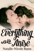 Everything Anise ebook by Natalie-Nicole Bates