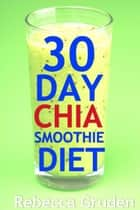 30 Day Chia Smoothie Diet ebook by Mario Zanders