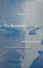 The Inventors - A Memoir ebook by Peter Selgin,Lidia Yuknavitch
