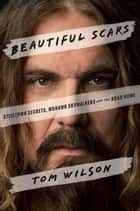 Beautiful Scars - Steeltown Secrets, Mohawk Skywalkers and the Road Home ebook by Tom Wilson