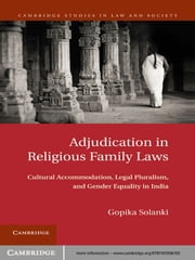 Adjudication in Religious Family Laws - Cultural Accommodation, Legal Pluralism, and Gender Equality in India ebook by Gopika  Solanki