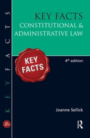 Key Facts: Constitutional & Administrative Law ebook by Joanne Sellick