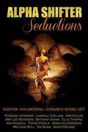 Alpha Shifter Seductions (Shifter Paranormal Romance Boxed Set) ebook by Kiki Howell,Angelica Dawson,Phoenix Johnson,Lashell Collins,Kim Faulks,Amy Lee Burgess,Gina Kincade,Bethany Shaw,Elle Thorne,Fiona Steele,Melissa Bell,DJ Shaw